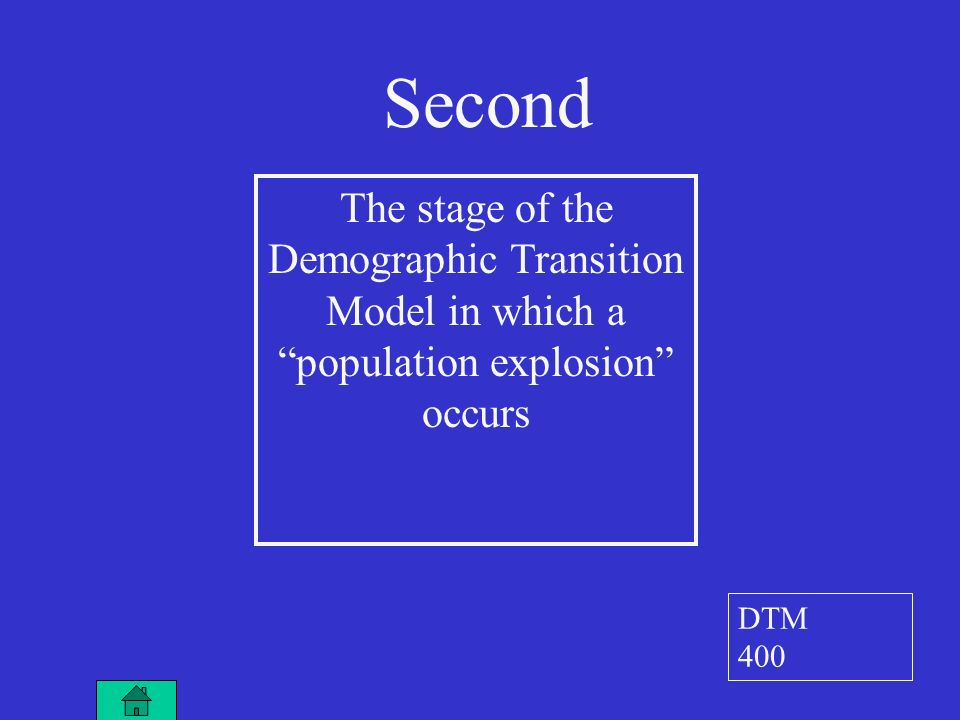 The stage of the Demographic Transition Model in which a population explosion occurs Second DTM 400