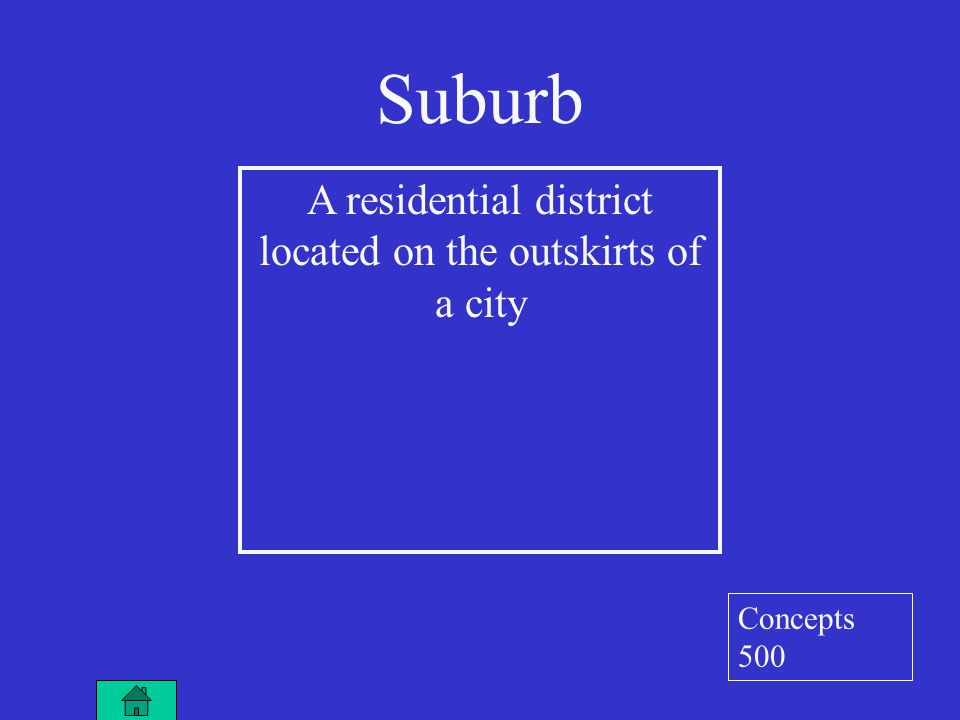 Suburb A residential district located on the outskirts of a city Concepts 500