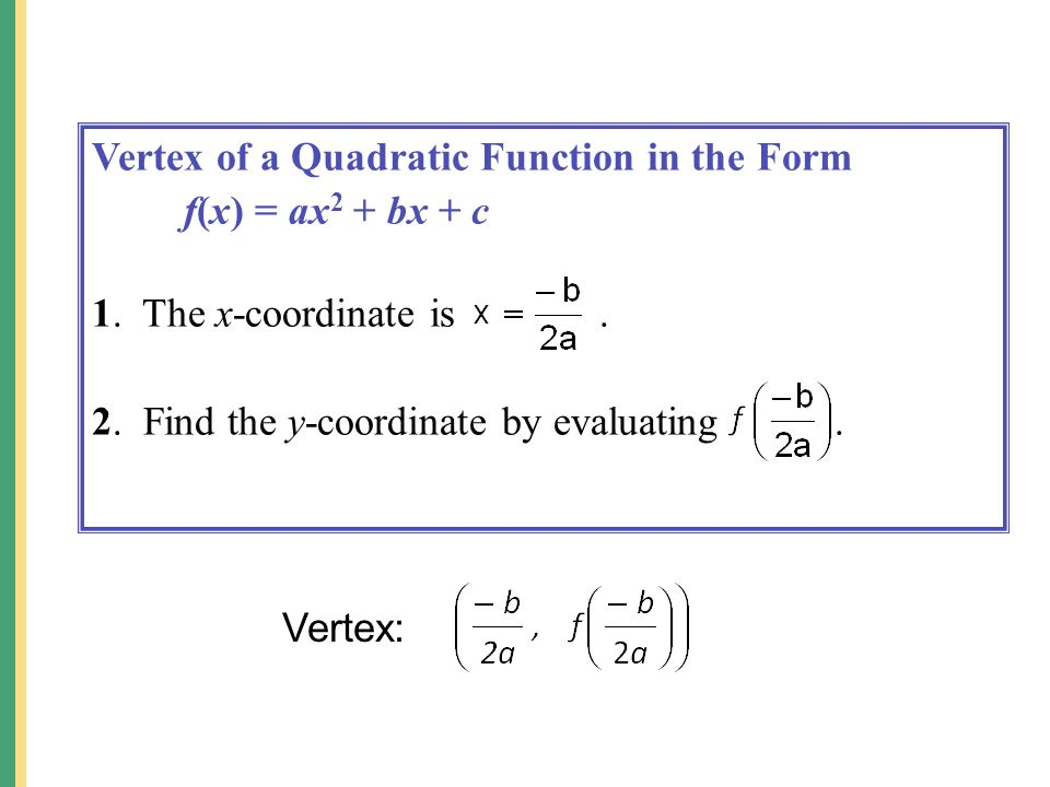 Vertex of a Quadratic Function in the Form f(x) = ax 2 + bx + c 1.