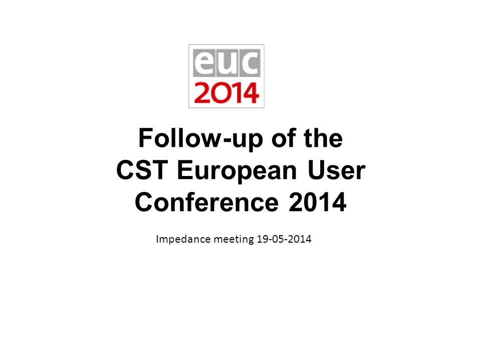 Follow-up of the CST European User Conference 2014 Impedance