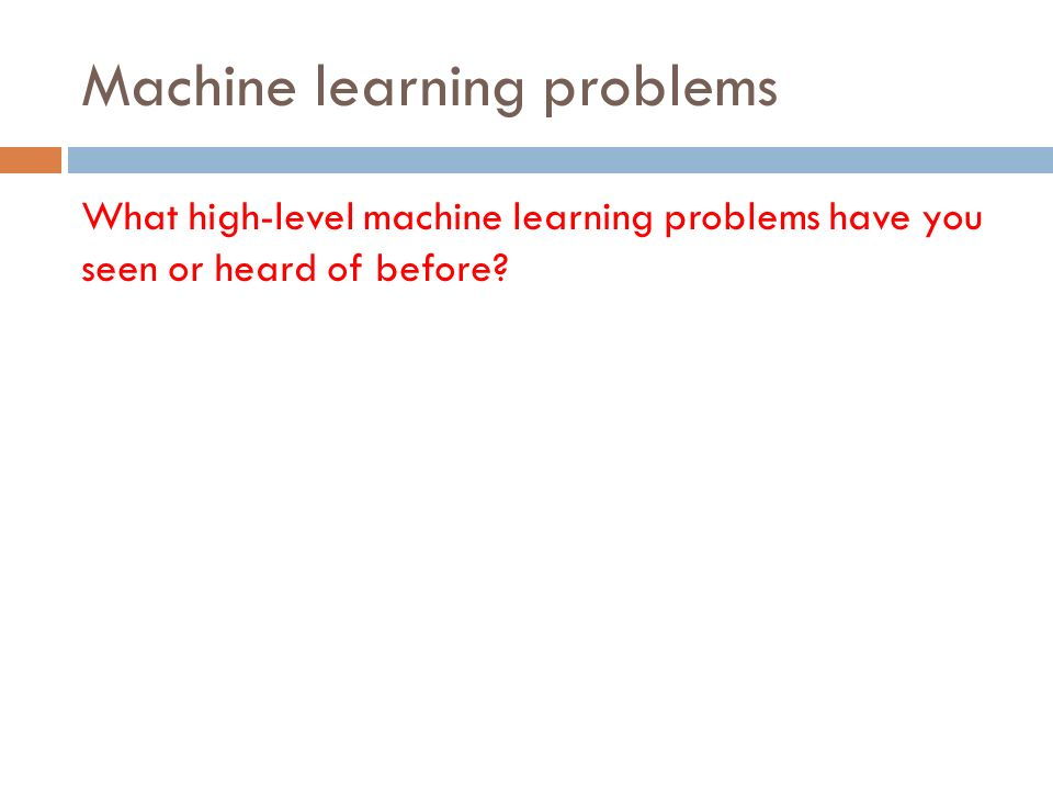 Machine learning problems What high-level machine learning problems have you seen or heard of before