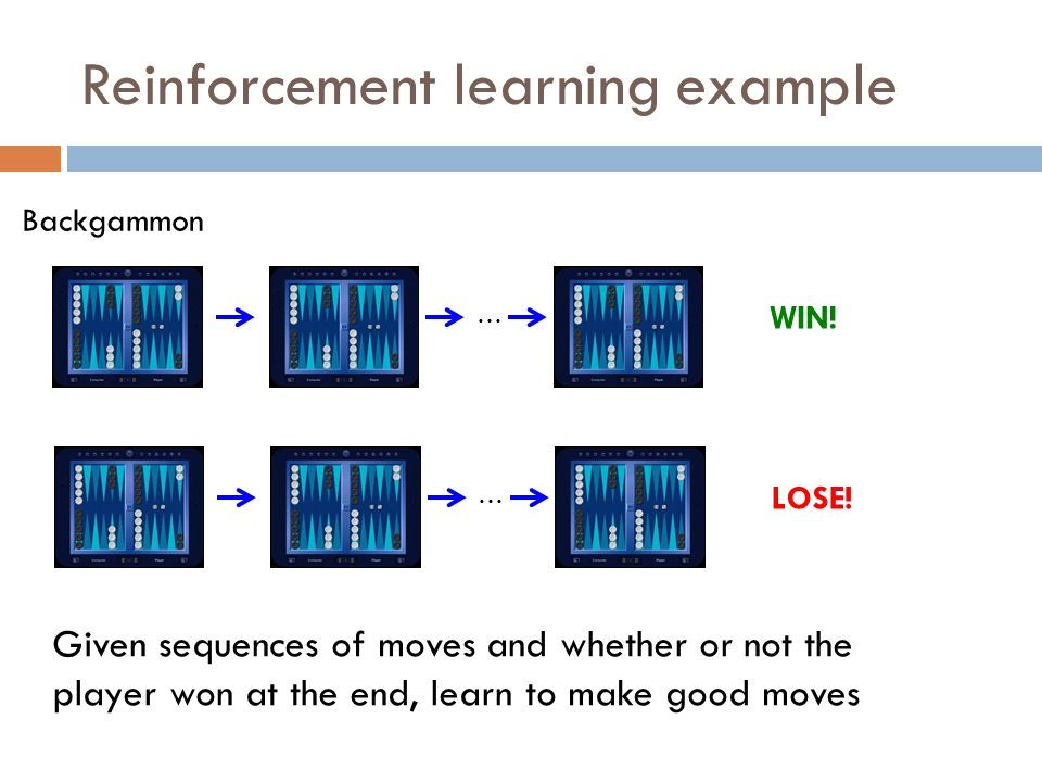 Reinforcement learning example … WIN. … LOSE.