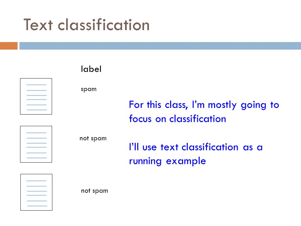 Text classification label spam not spam For this class, I'm mostly going to focus on classification I'll use text classification as a running example