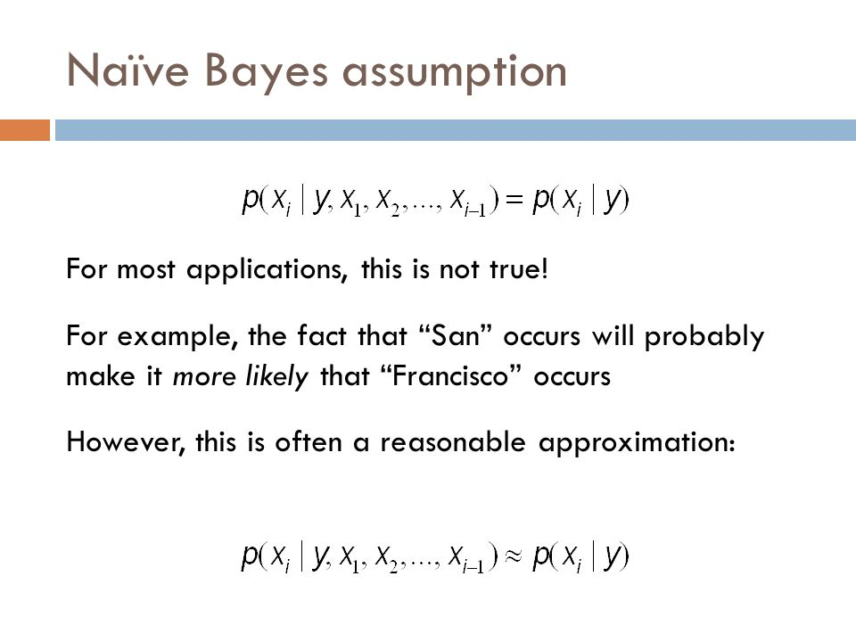 Naïve Bayes assumption For most applications, this is not true.