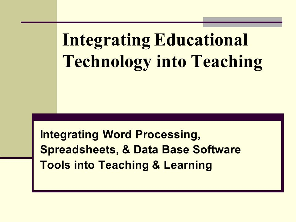 1 Integrating Educational Technology Into Teaching Word Processing Spreadsheets Data Base Software Tools Learning