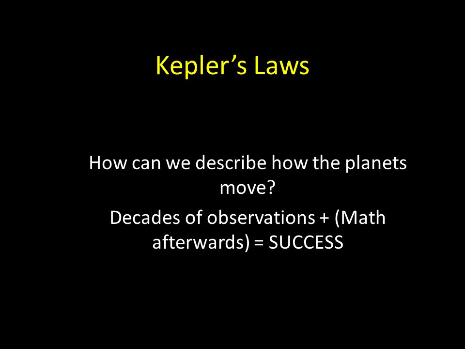 Kepler's Laws How can we describe how the planets move.
