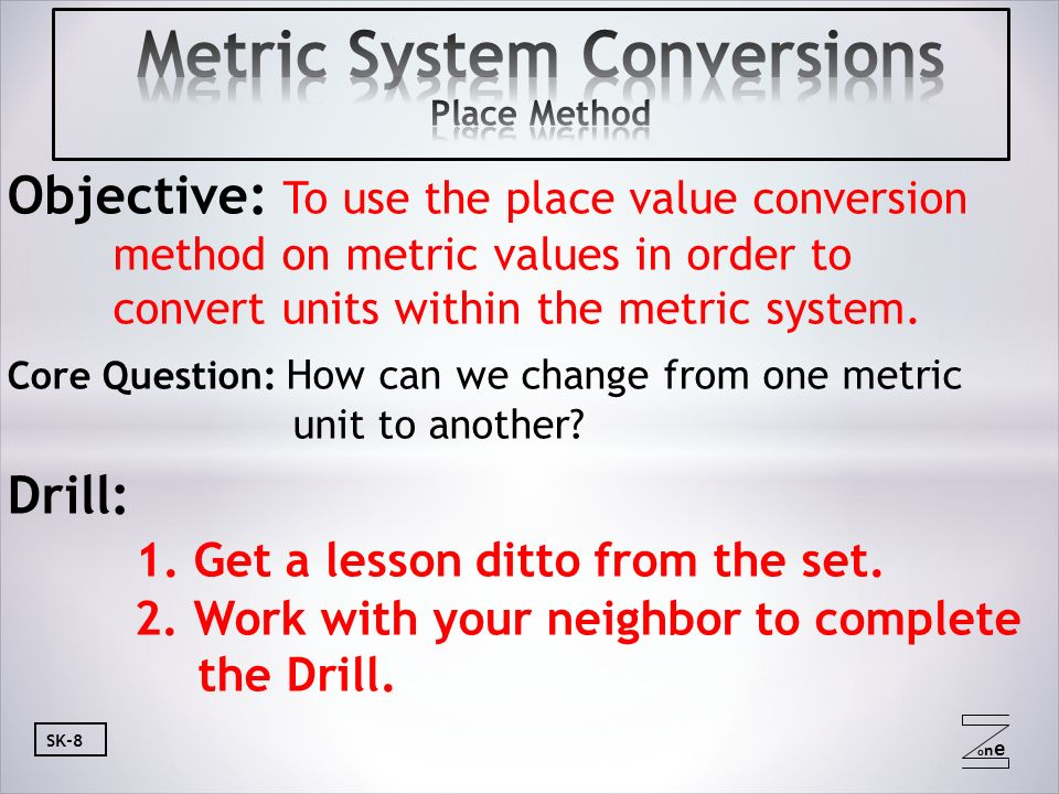 Oneone Sk 8 Objective To Use The Place Value Conversion Method On