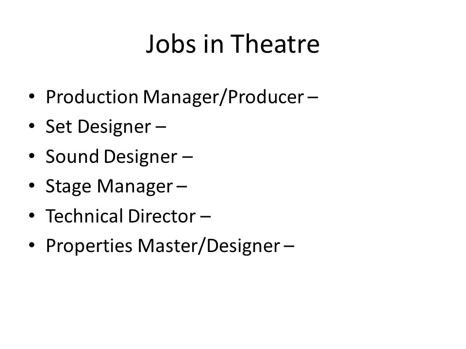 3 jobs in theatre production managerproducer set designer sound designer stage manager technical director properties masterdesigner