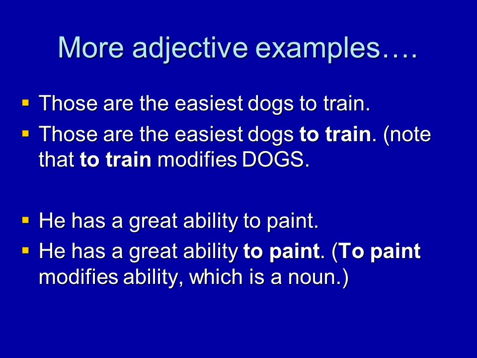 More adjective examples….  Those are the easiest dogs to train.