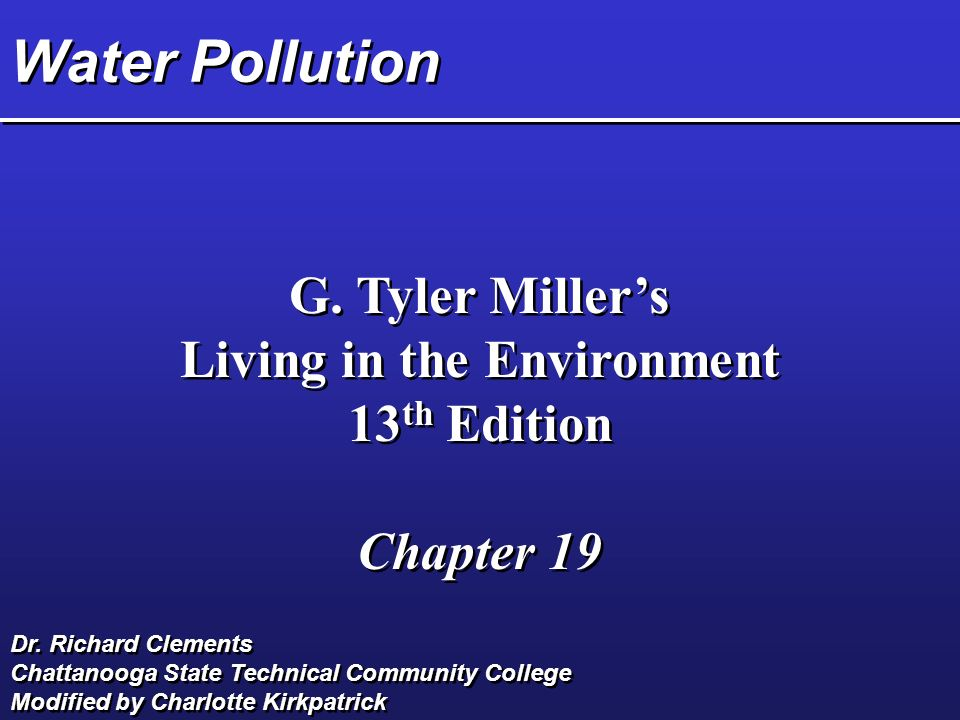 Water Pollution G. Tyler Miller's Living in the Environment 13 th Edition Chapter 19 G.