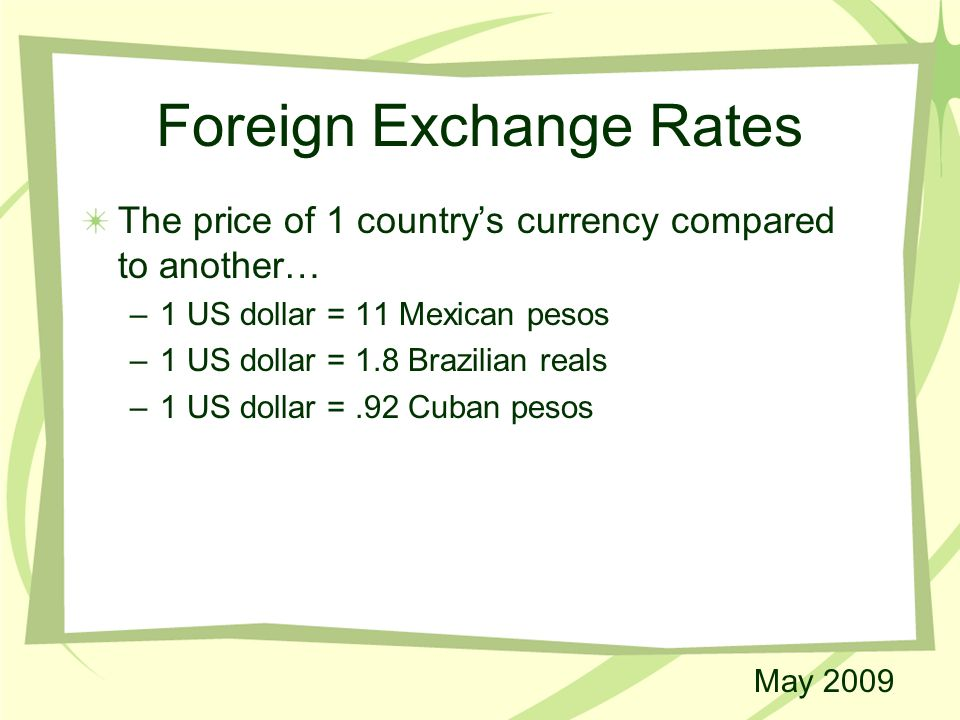 5 Foreign Exchange Rates The Price Of 1 Country S Currency Compared To Another Us Dollar 11 Mexican Pesos 8 Brazilian Reals
