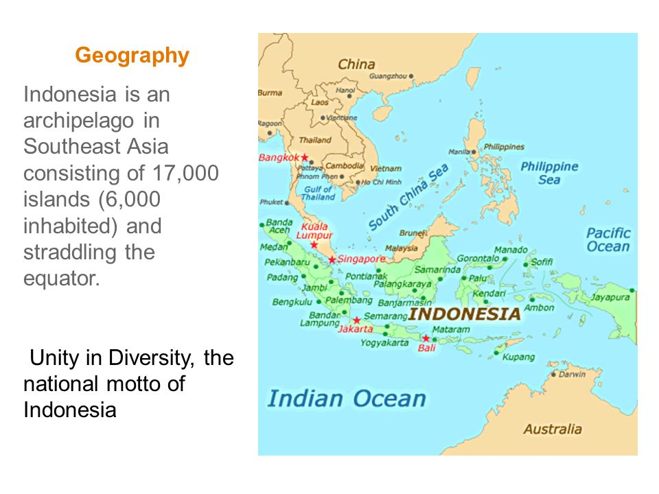INDONESIA  Geography Indonesia is an archipelago in
