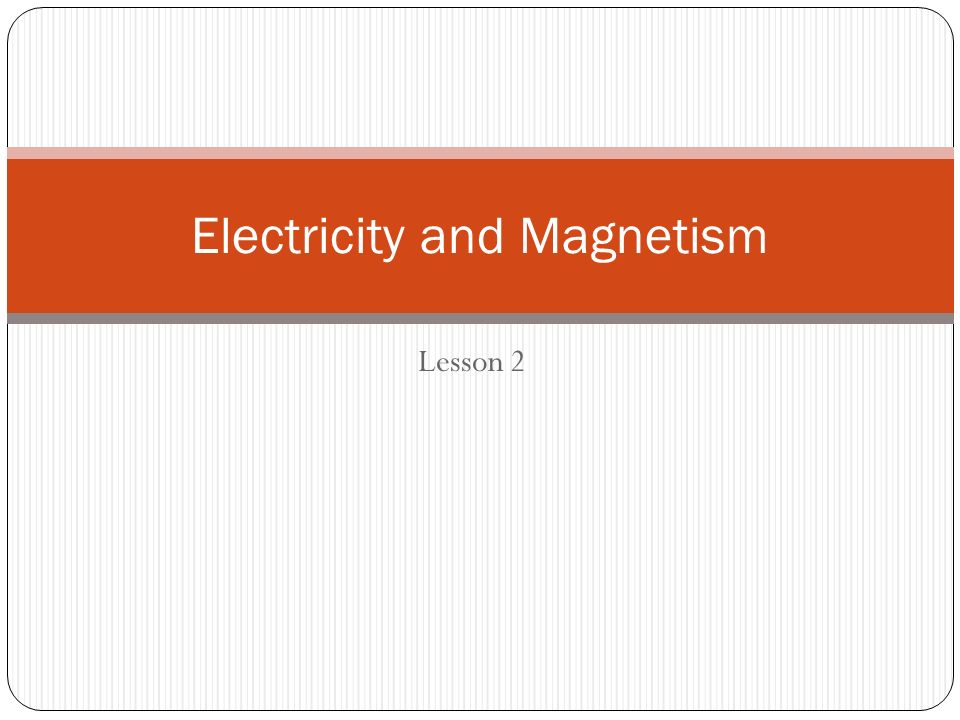 Lesson 2 Electricity and Magnetism