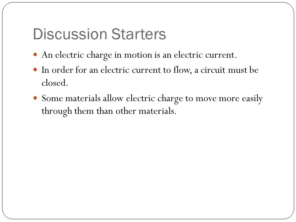 Discussion Starters An electric charge in motion is an electric current.