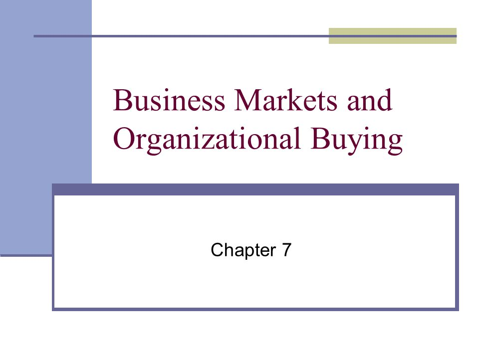 Business Markets and Organizational Buying Chapter 7