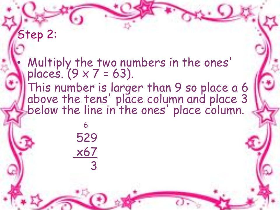 Step 2: Multiply the two numbers in the ones places.