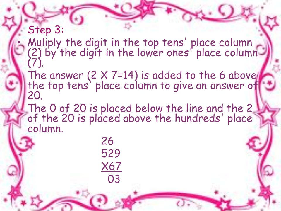 Step 3: Muliply the digit in the top tens place column (2) by the digit in the lower ones place column (7).