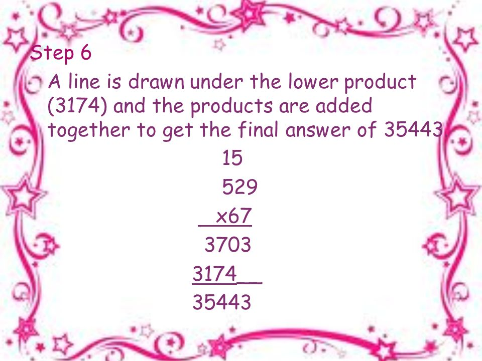 Step 6 A line is drawn under the lower product (3174) and the products are added together to get the final answer of