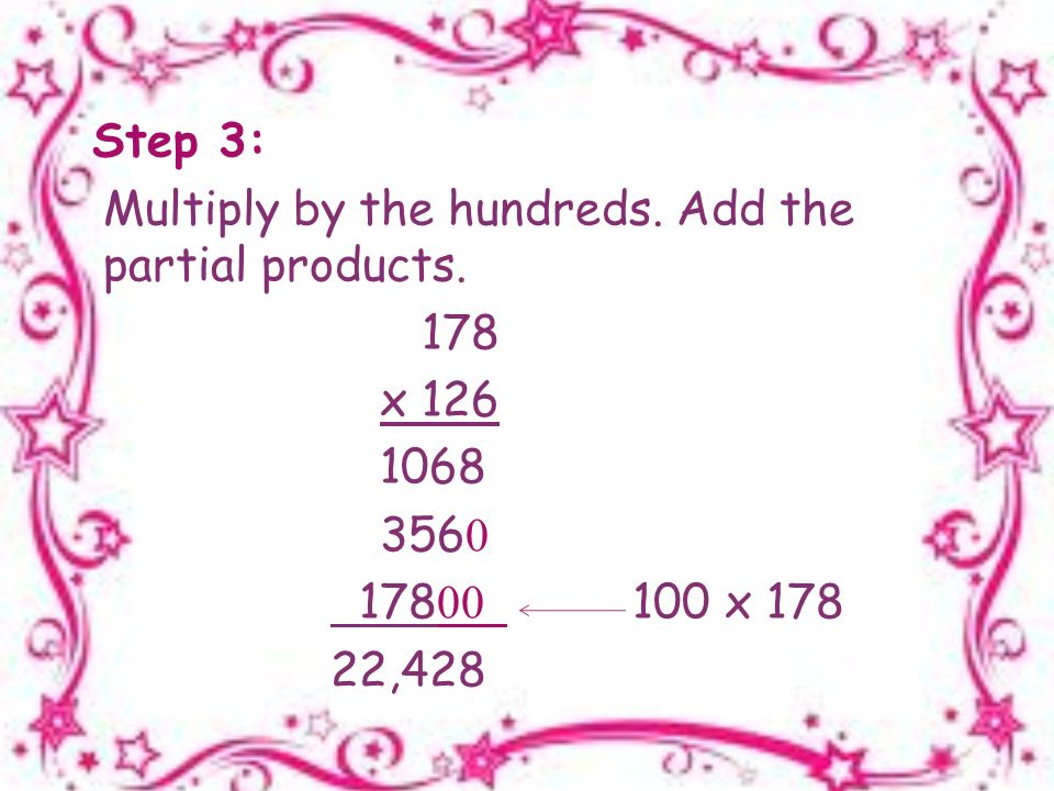 Step 3: Multiply by the hundreds. Add the partial products.