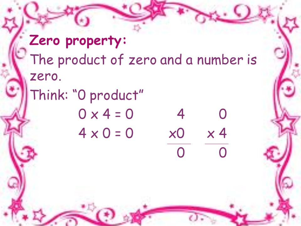 Zero property: The product of zero and a number is zero.