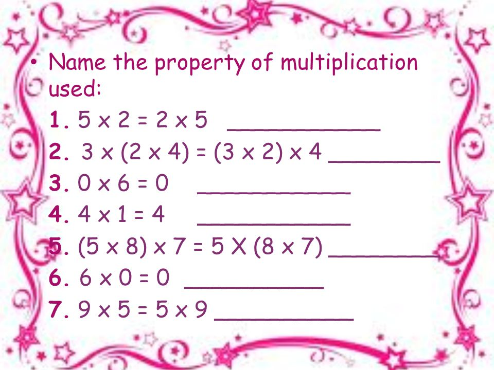 Name the property of multiplication used: 1. 5 x 2 = 2 x 5___________ 2.