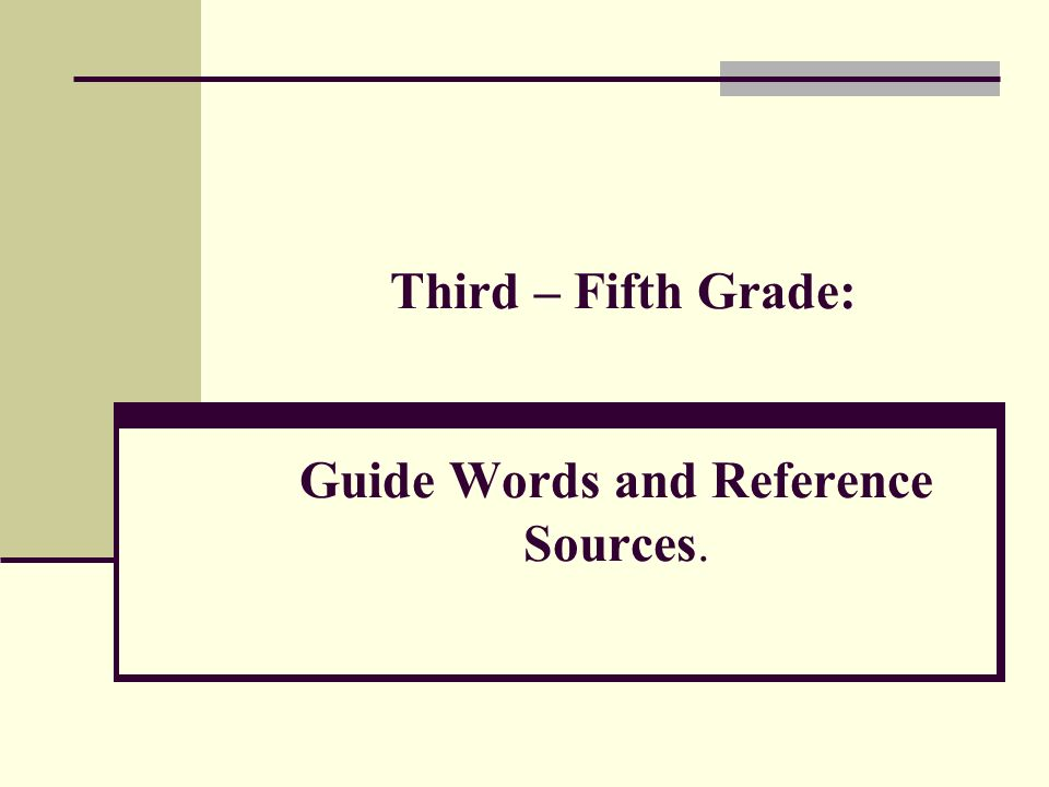 Third – Fifth Grade: Guide Words and Reference Sources