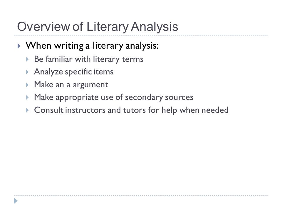 literary analyze Student activity focuses on practicing the process of literary analysis to prepare for writing an analysis of an independent reading book at the end of the unit h : students participate actively in groups as they analyze the story and compose and revise a group analysis.