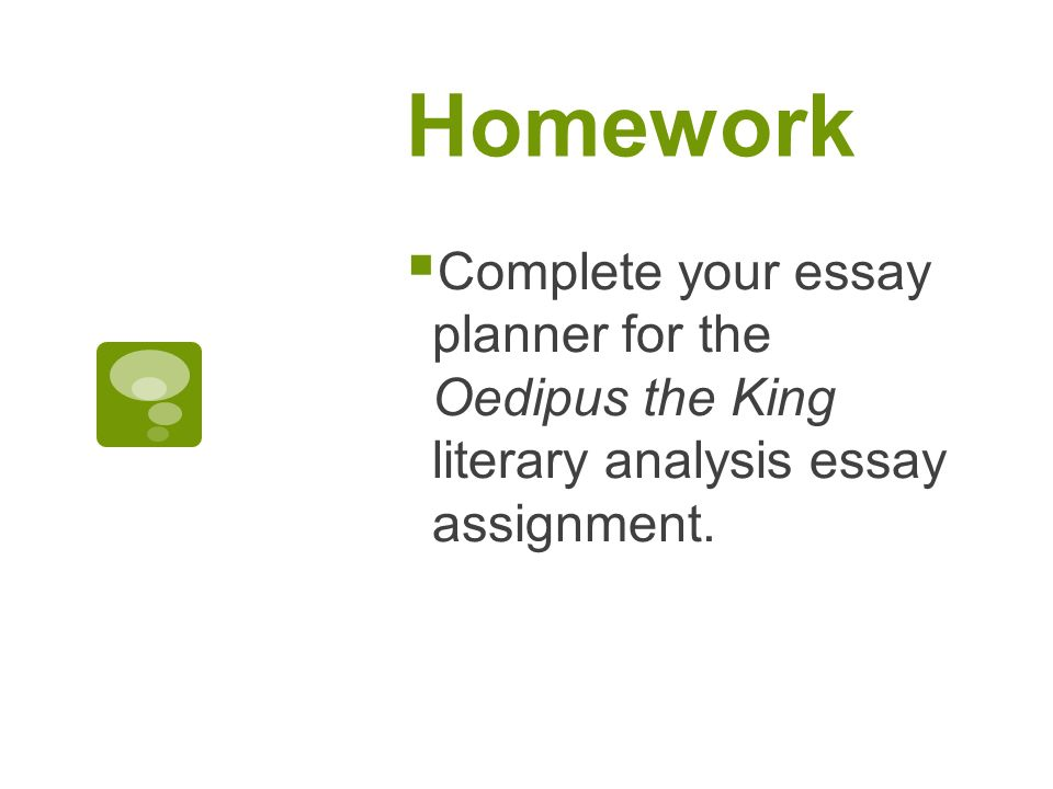 Oedipus The King Essay Assignment Western Literature February  Ppt   Homework  Complete Your Essay Planner For The Oedipus The King Literary Analysis  Essay Assignment
