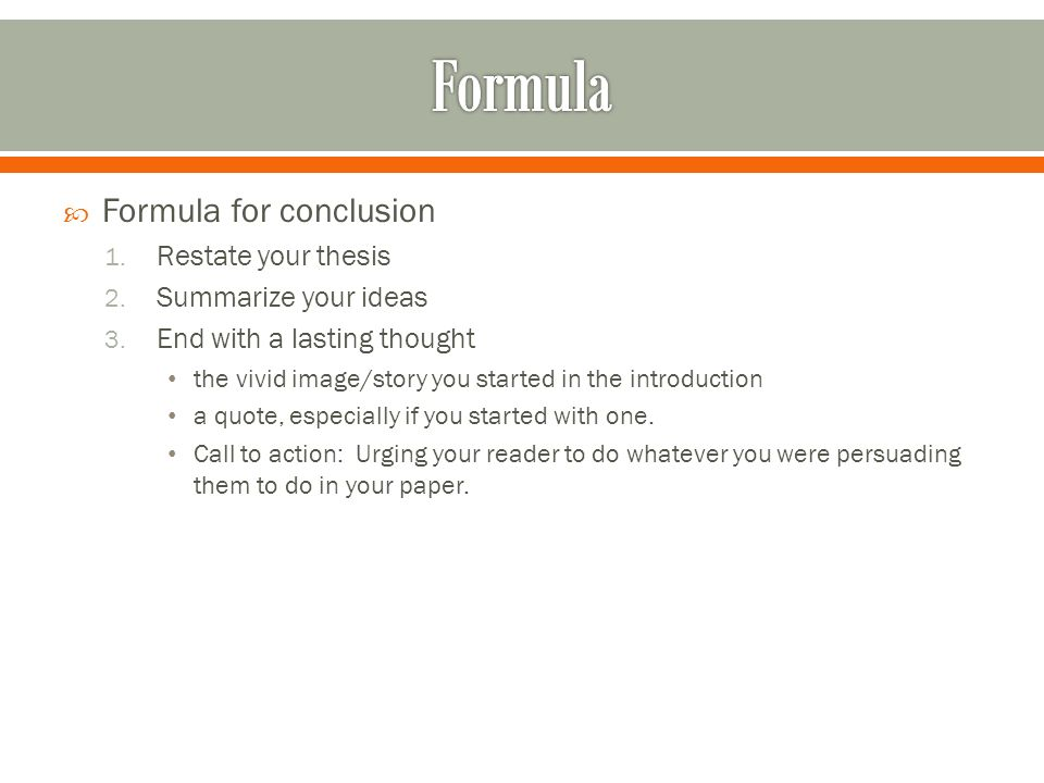  Formula for conclusion 1. Restate your thesis 2.
