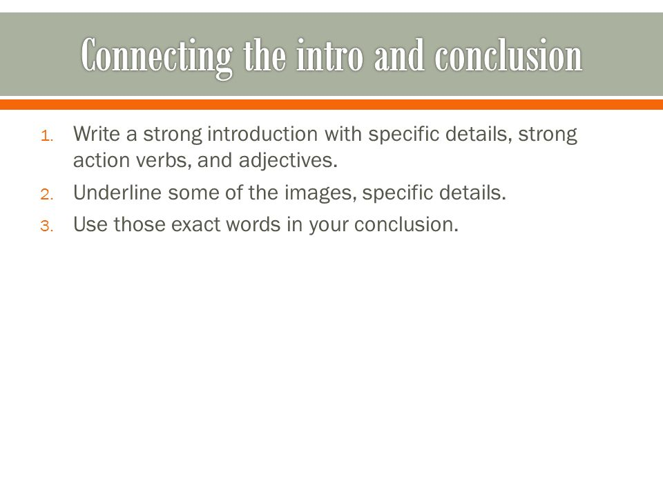 1. Write a strong introduction with specific details, strong action verbs, and adjectives.