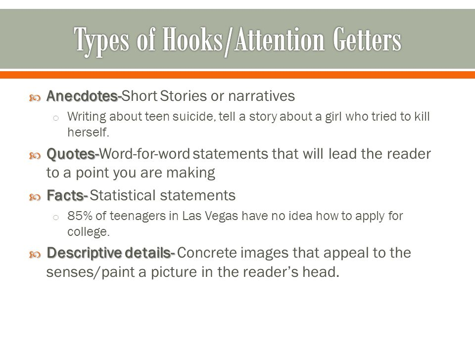  Anecdotes-  Anecdotes-Short Stories or narratives o Writing about teen suicide, tell a story about a girl who tried to kill herself.