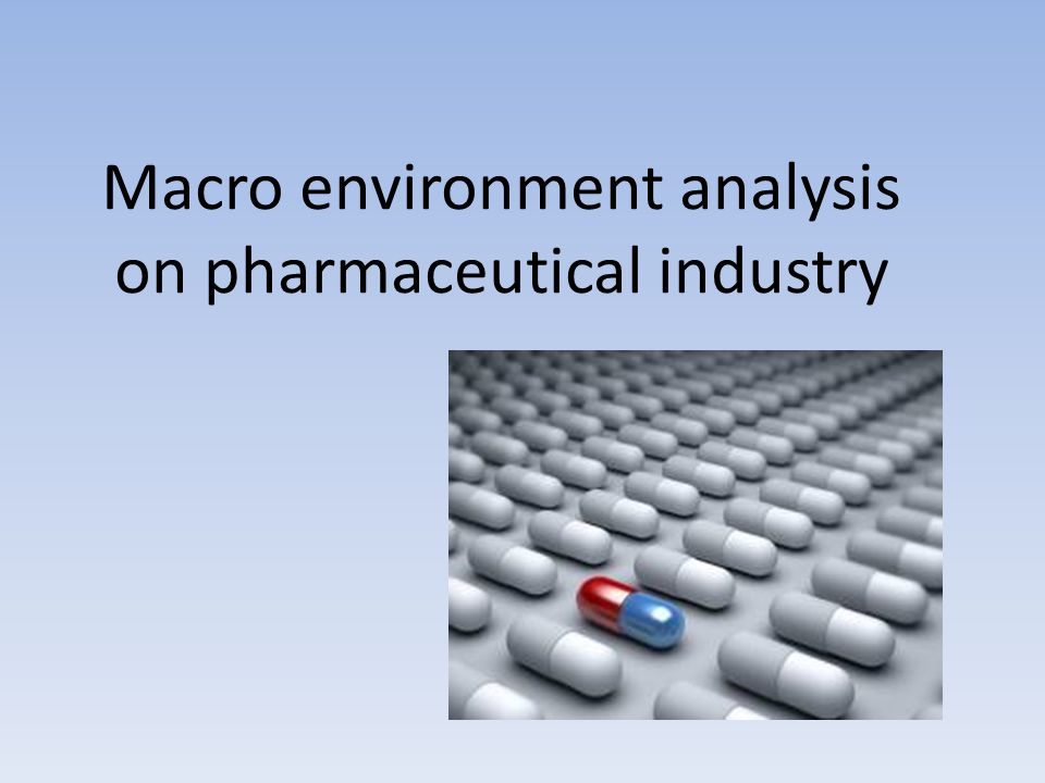 Macro environment analysis on pharmaceutical industry  - ppt