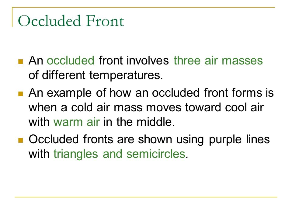 Occluded Front An occluded front involves three air masses of different temperatures.