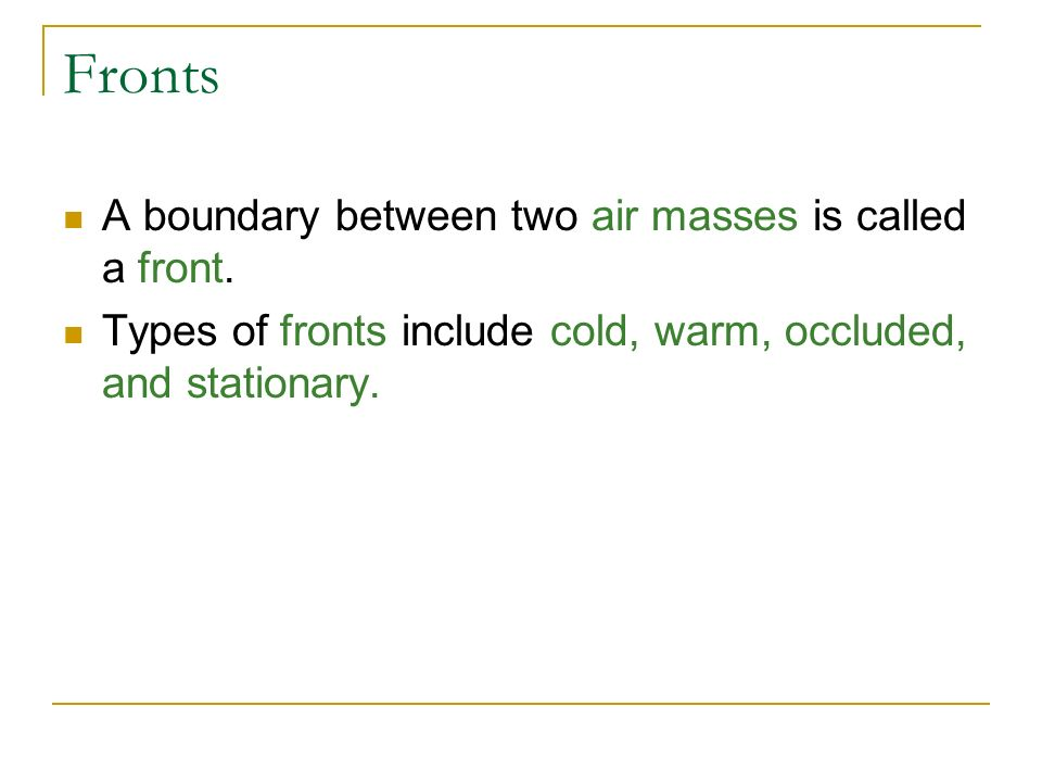 Fronts A boundary between two air masses is called a front.
