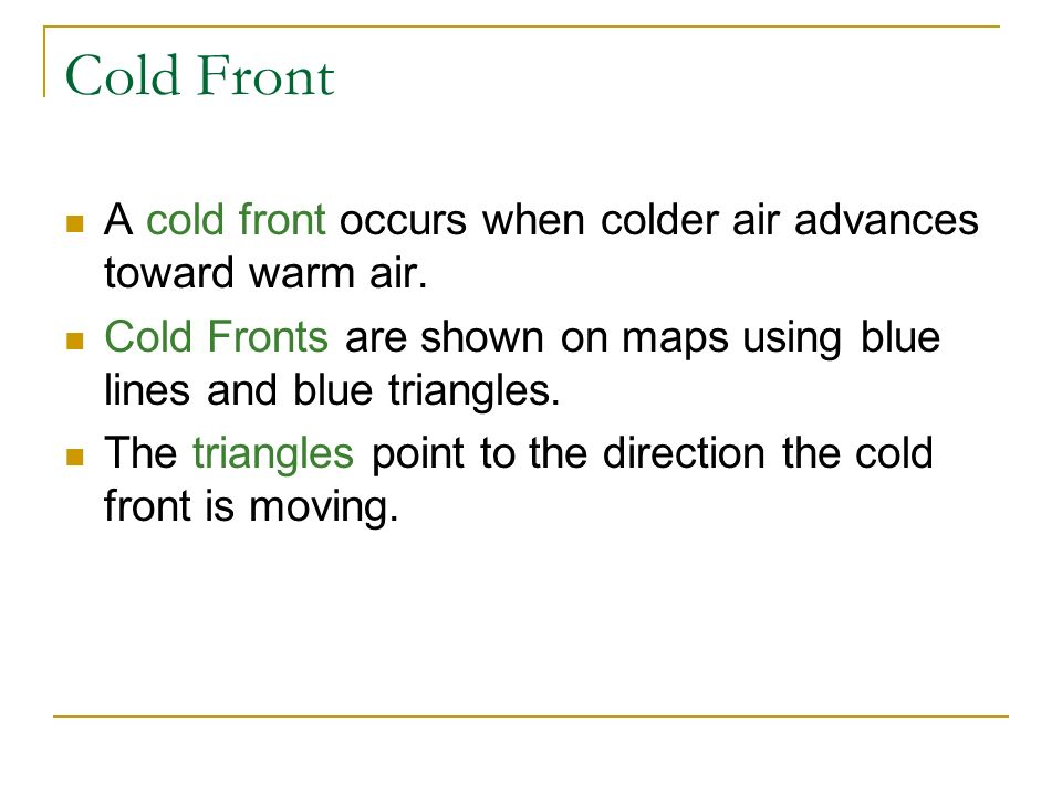 Cold Front A cold front occurs when colder air advances toward warm air.