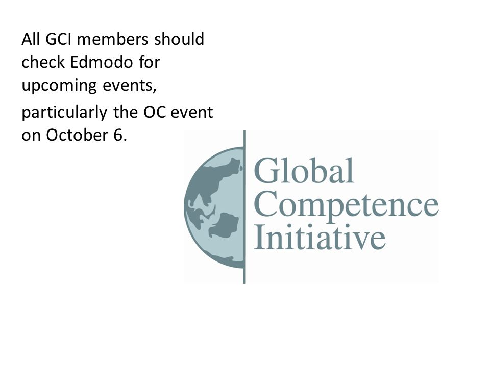 All GCI members should check Edmodo for upcoming events, particularly the OC event on October 6.