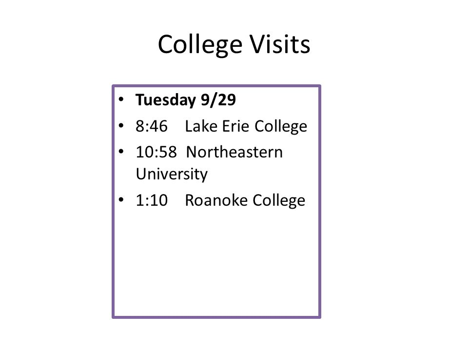 College Visits Tuesday 9/29 8:46 Lake Erie College 10:58 Northeastern University 1:10 Roanoke College