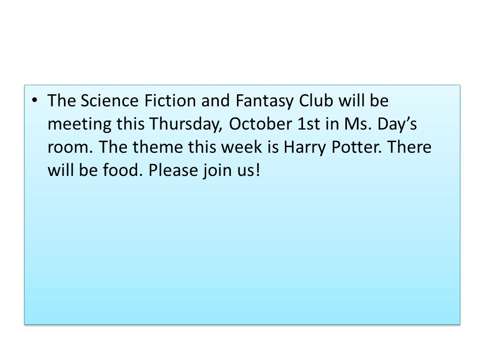 The Science Fiction and Fantasy Club will be meeting this Thursday, October 1st in Ms.