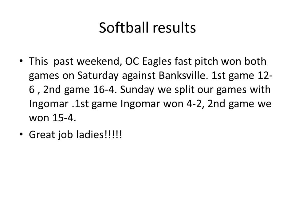 Softball results This past weekend, OC Eagles fast pitch won both games on Saturday against Banksville.