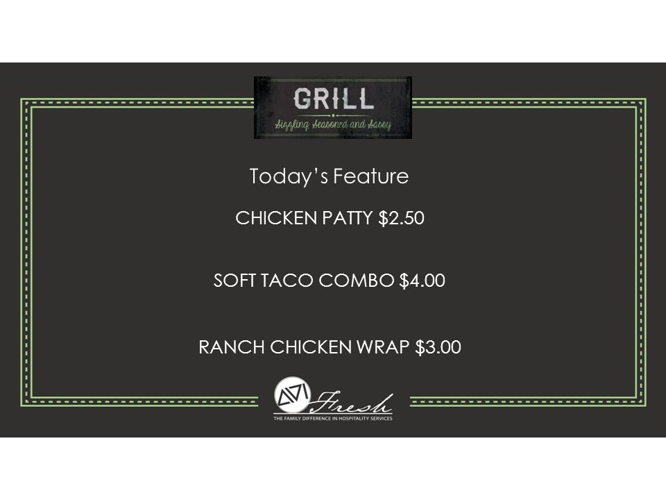 Today's Feature CHICKEN PATTY $2.50 SOFT TACO COMBO $4.00 RANCH CHICKEN WRAP $3.00