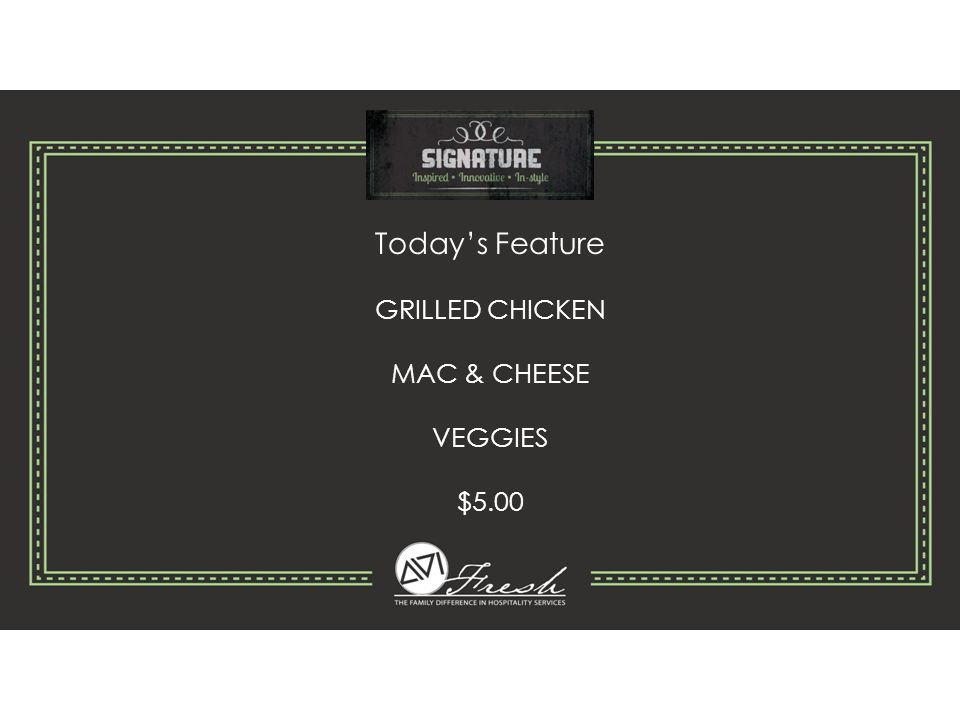 Today's Feature GRILLED CHICKEN MAC & CHEESE VEGGIES $5.00