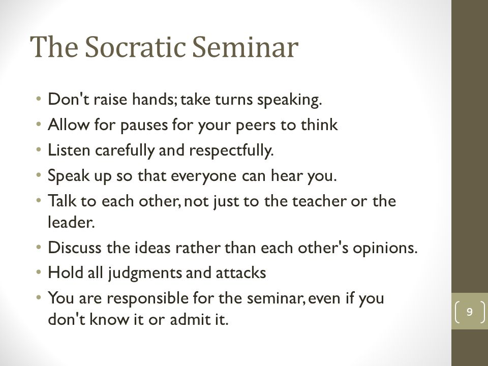The Socratic Seminar Don t raise hands; take turns speaking.