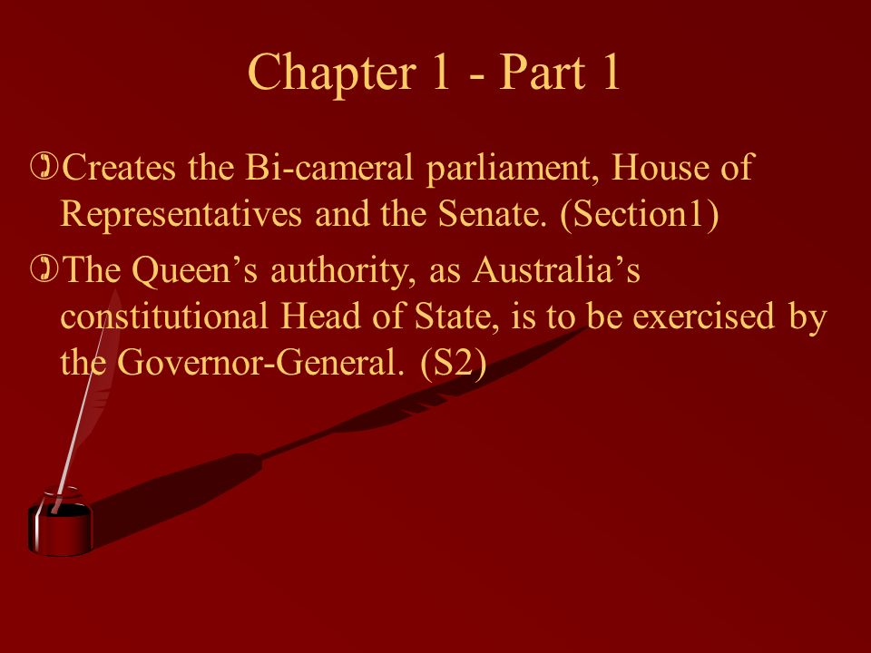 Chapter 1 - Part 1 )Creates the Bi-cameral parliament, House of Representatives and the Senate.