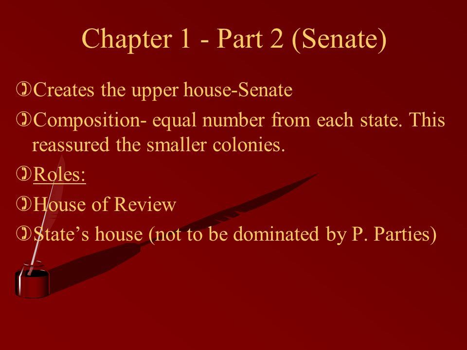Chapter 1 - Part 2 (Senate) )Creates the upper house-Senate )Composition- equal number from each state.