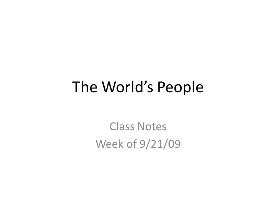 The World's People Class Notes Week of 9/21/09
