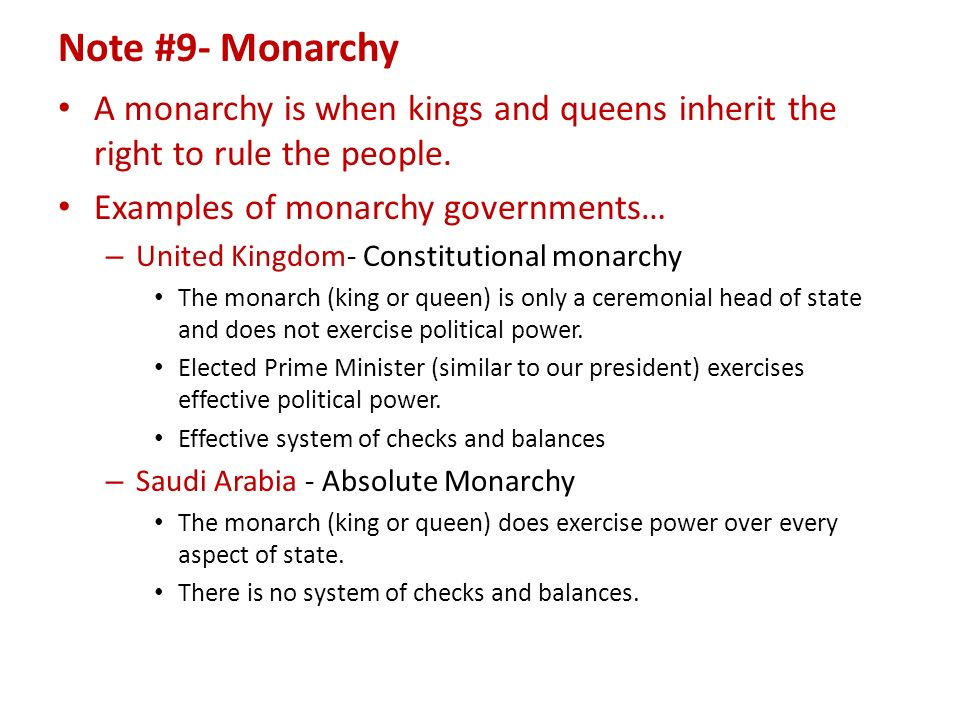 Note #9- Monarchy A monarchy is when kings and queens inherit the right to rule the people.
