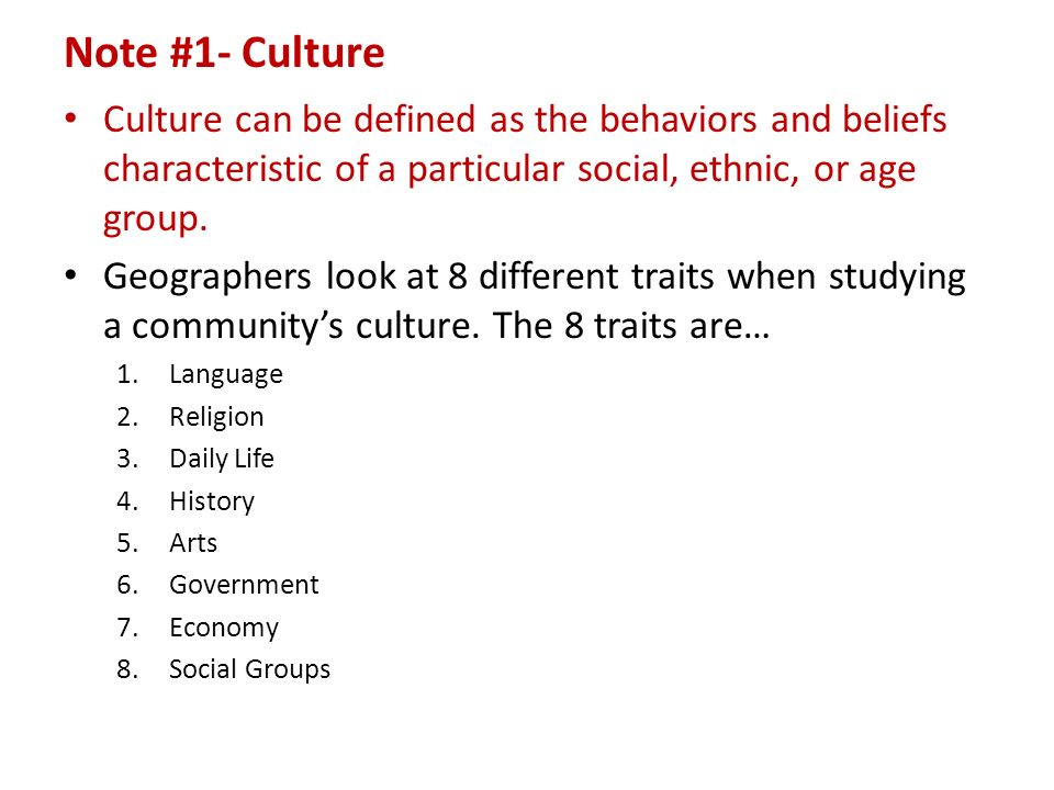 Note #1- Culture Culture can be defined as the behaviors and beliefs characteristic of a particular social, ethnic, or age group.