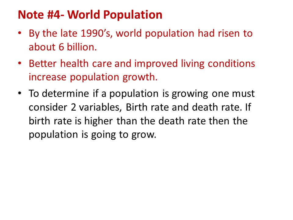 Note #4- World Population By the late 1990's, world population had risen to about 6 billion.