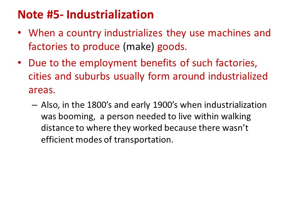 Note #5- Industrialization When a country industrializes they use machines and factories to produce (make) goods.