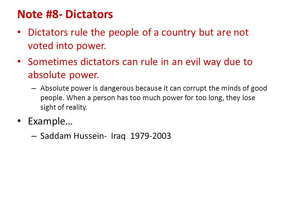 Note #8- Dictators Dictators rule the people of a country but are not voted into power.